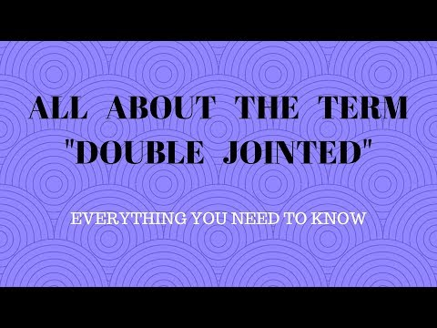 "All About The Term ""Double Jointed!!!"" Is It A Made Up Word??? What Is ""Double Jointed?"" Explained"