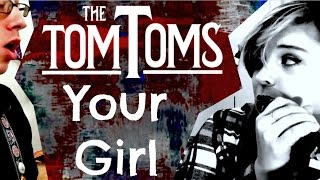 Your Girl - The Tom Toms - [MUSIC VIDEO!]
