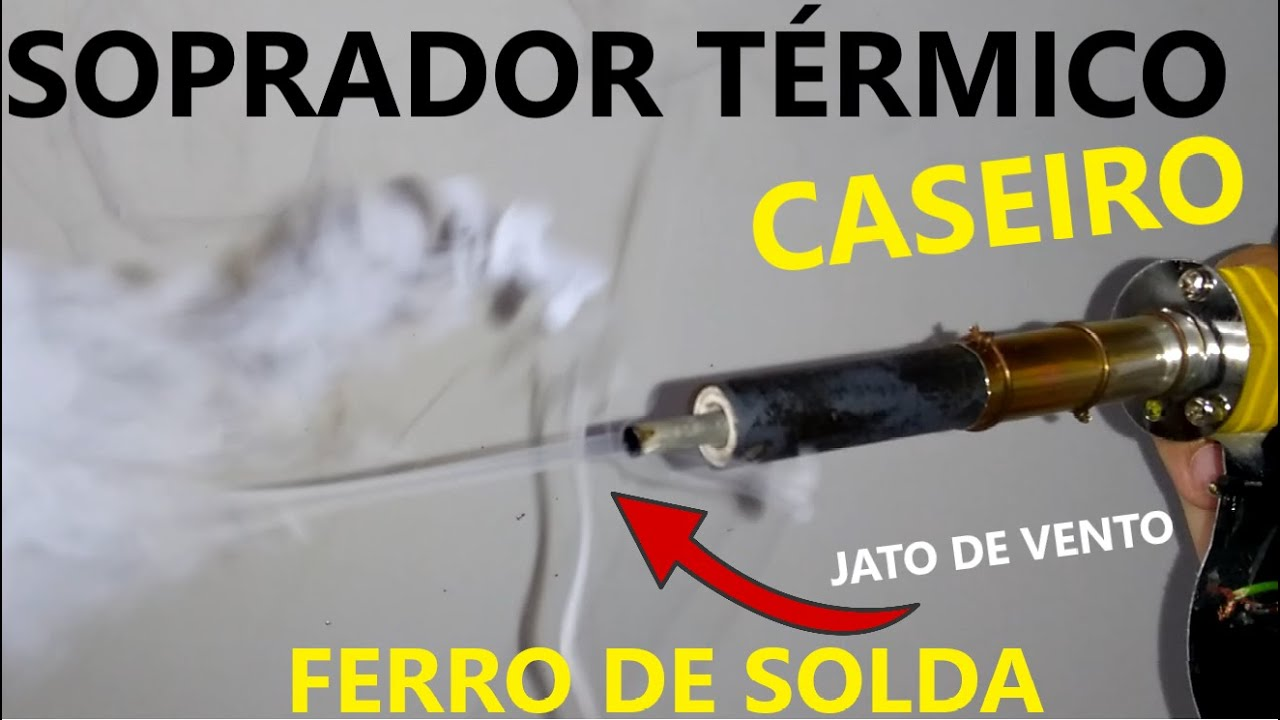 Como fazer SOPRADOR DE AR QUENTE com ferro de solda - SOPRADOR TÉRMICO CASEIRO