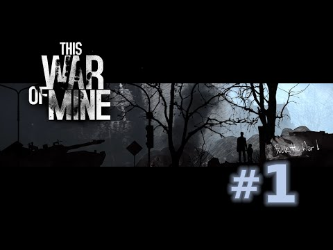 This War of Mine - Episode 1 (War is Hell)
