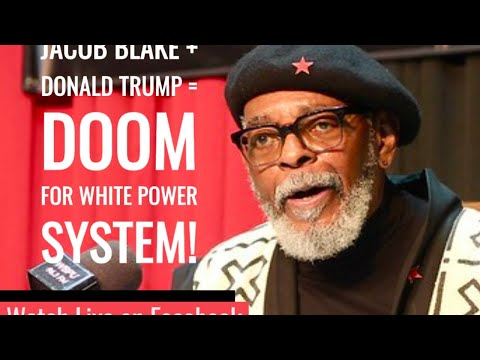 Chairman Omali's Address to the African Nation: Jacob Blake + Donald Trump = Doom for white pow