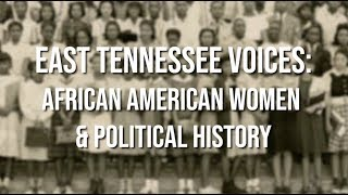 East Tennessee Voices: African American Women & Political History