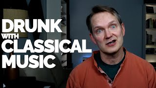 Musical Moments, Ep.31:Drunk Classical Music