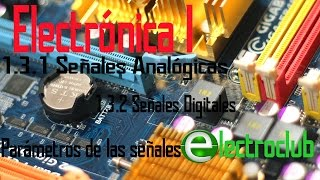 Electrónica I 03 Señales Analógicas - Señales Digitales - ElectroClub