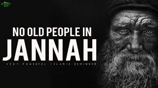 No Old People In Jannah!