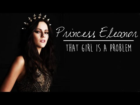 Princess Eleanor   that girl is a problem