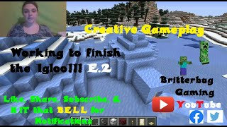 Minecraft Creative (Gameplay) - Working to finish the Igloo!!! E.2