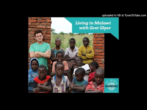 Living in Malawi with Gret Glyer