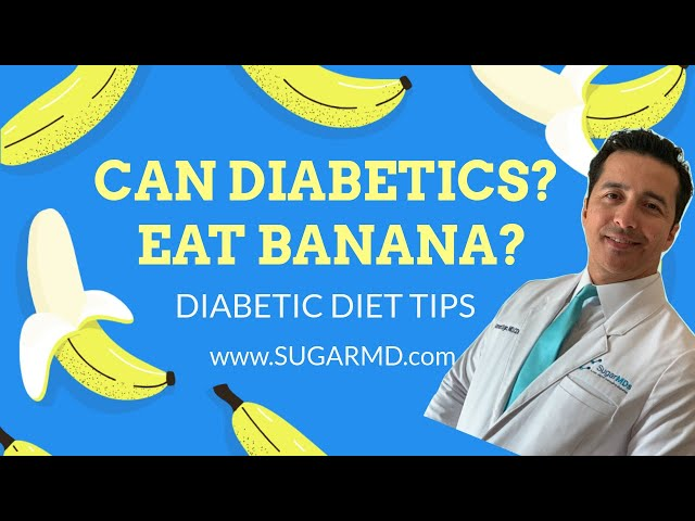 CAN DIABETICS HAVE BANANA in a Diabetic diet At All?