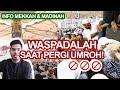 info yang harus di Waspadai selama Umroh, Mekkah, dan Madinah