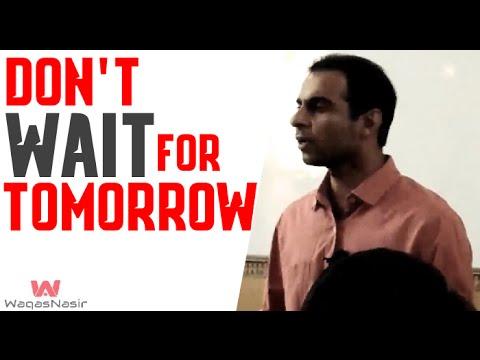 Don't Wait for Tomorrow, Start Now ...- By Qasim Ali Shah (In Urdu/Hindi)