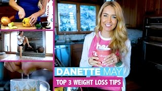 TOP 3 WEIGHT LOSS TIPS 🥗 🍋 | Danette May