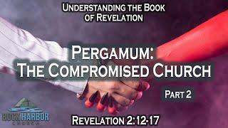 10-14-2021 Revelation 2: 12-17  Pergamos:  The Compromising Church  Part 2  Session #12