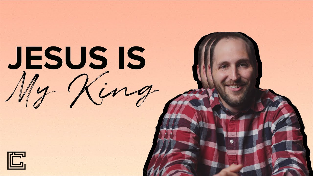 Jesus is MY KING ( Week 8) - Message Only