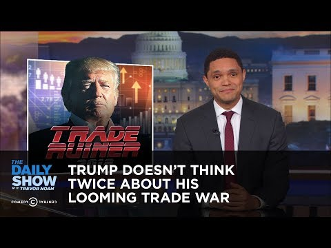 Trump Doesn't Think Twice About His Looming Trade War | The Daily Show