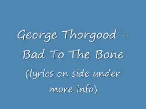 Geroge Thorgood Bad To The Bone With Lyrics
