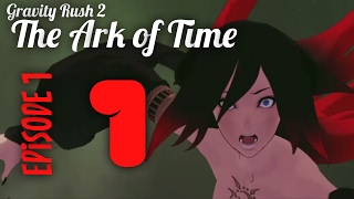 Gravity Rush 2: The Ark of Time | Episode 1: Red and Black | Raven