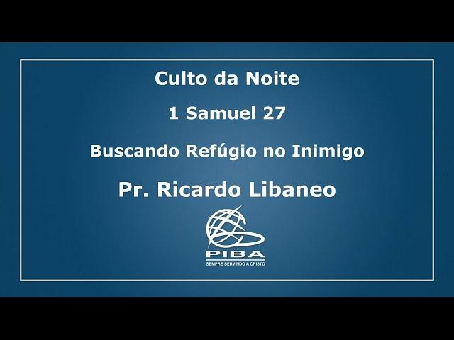 Culto Noite | 25.07.2021| 1 Samuel 27 | Pr. Ricardo Libaneo