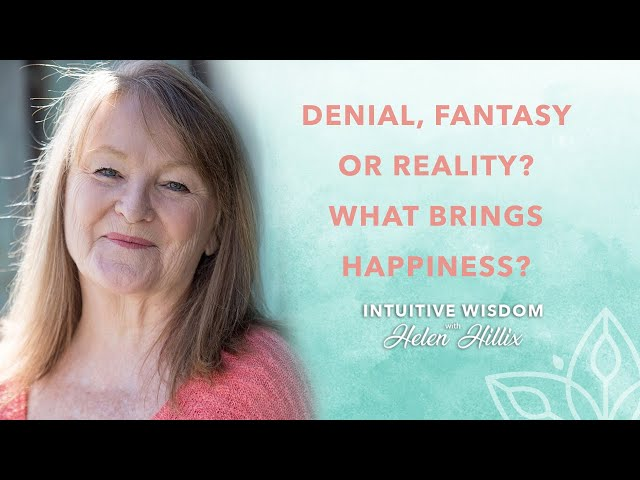 Denial, Fantasy or Reality, What Brings Happiness?