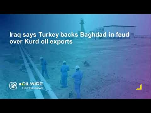 Iraq says Turkey backs Baghdad in feud over Kurd oil exports
