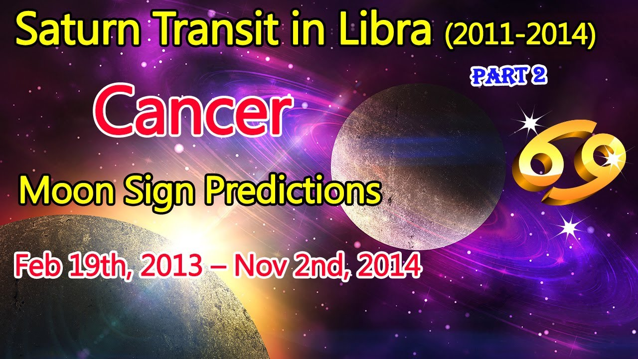 Saturn transit in libra cancer moon sign predictions feb 19th 2013 nov 2nd 2014
