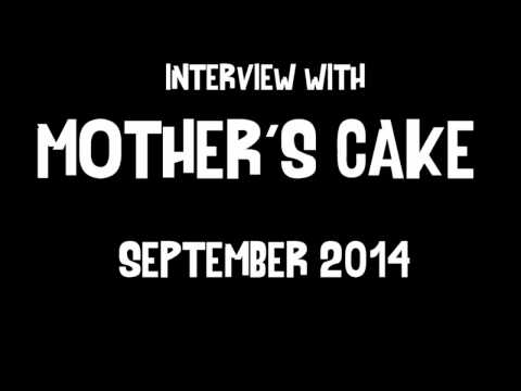 Mother's Cake interview September 2014