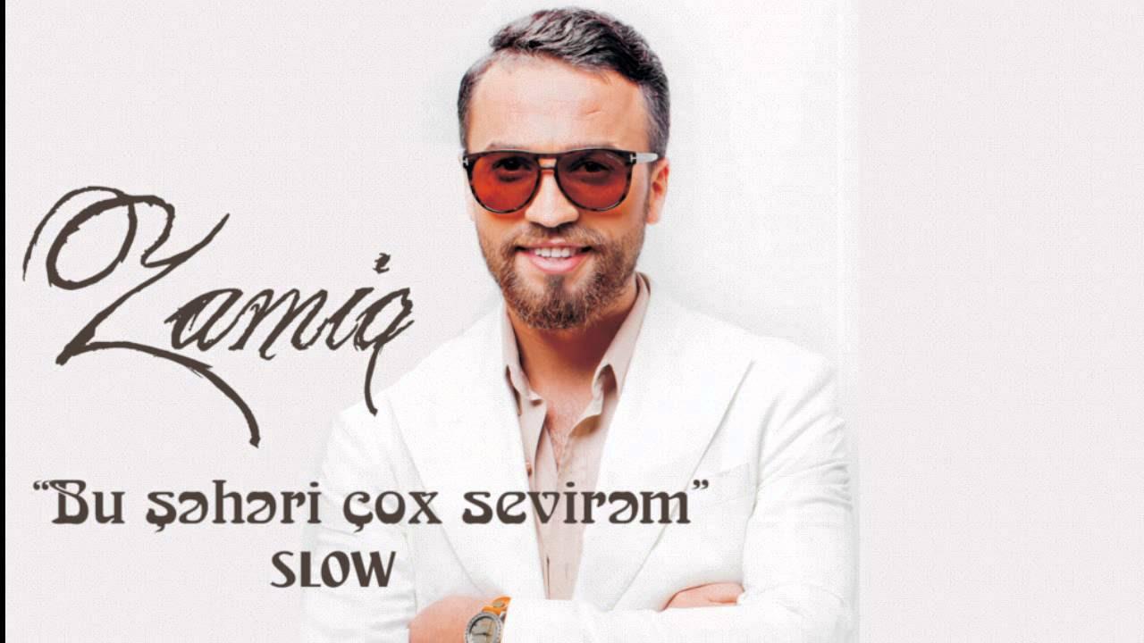 Zamiq Huseynov - Bu sheheri cox sevirem SLOW