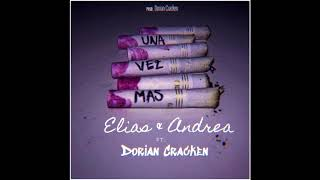 Una vez mas  Eleeas & Andrea X Dorian Cracken
