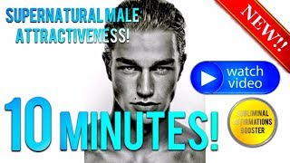🎧 GET SUPERNATURAL MALE ATTRACTIVENESS & CHARM IN 10 MINU...