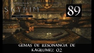 SKYRIM SPECIAL EDITION #89 -GEMAS DE RESONANCIA DE KAGRUMEZ 2-