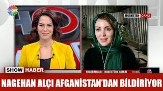 Nagehan Alçı Afganistan'dan bildiriyor