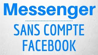 AVOIR Messenger SANS Facebook : CREER et UTILISER  un COMPTE Messenger SANS compte FACEBOOK