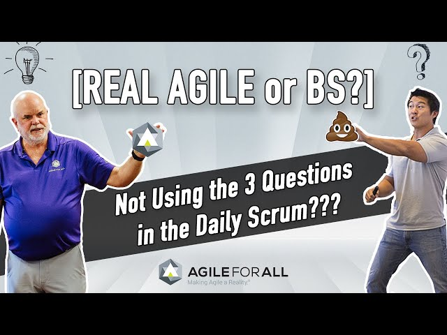 [Real Agile or BS?] Not Using the 3 Questions in the Daily Scrum? Real Agile or BS?