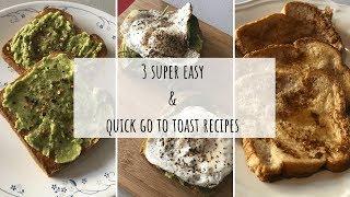 3 Super Easy & Quick Go To Toast Recipes / Breakfast Recipes