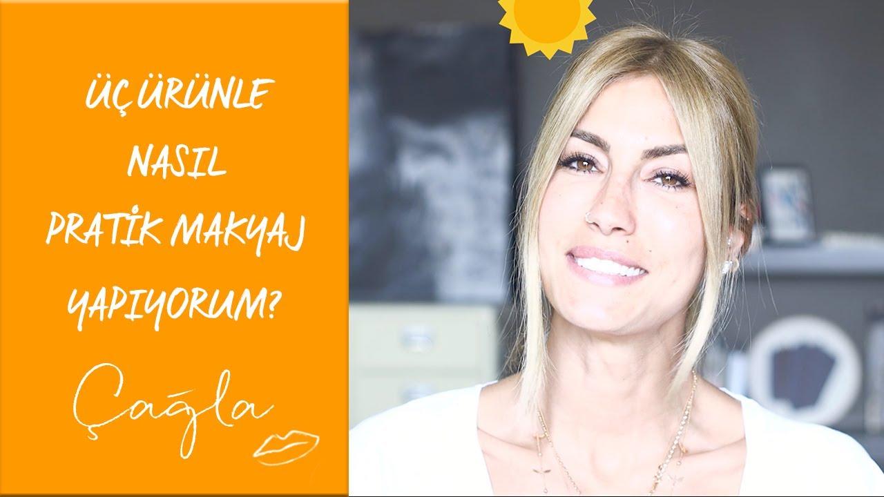 Çağla | Üç Ürünle Nasıl Pratik Makyaj Yapıyorum? | Güzellik Bakım