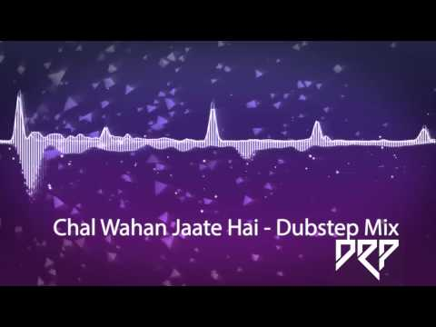 CHAL WAHAN JAATE HAIN (DUBSTEP MIX) | DRP MUSIC |