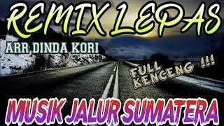 Download Lagu MUSIK JALUR SUMATERA - REMIX LEPAS FULL KENCENG ARR DINDA KORI mp3
