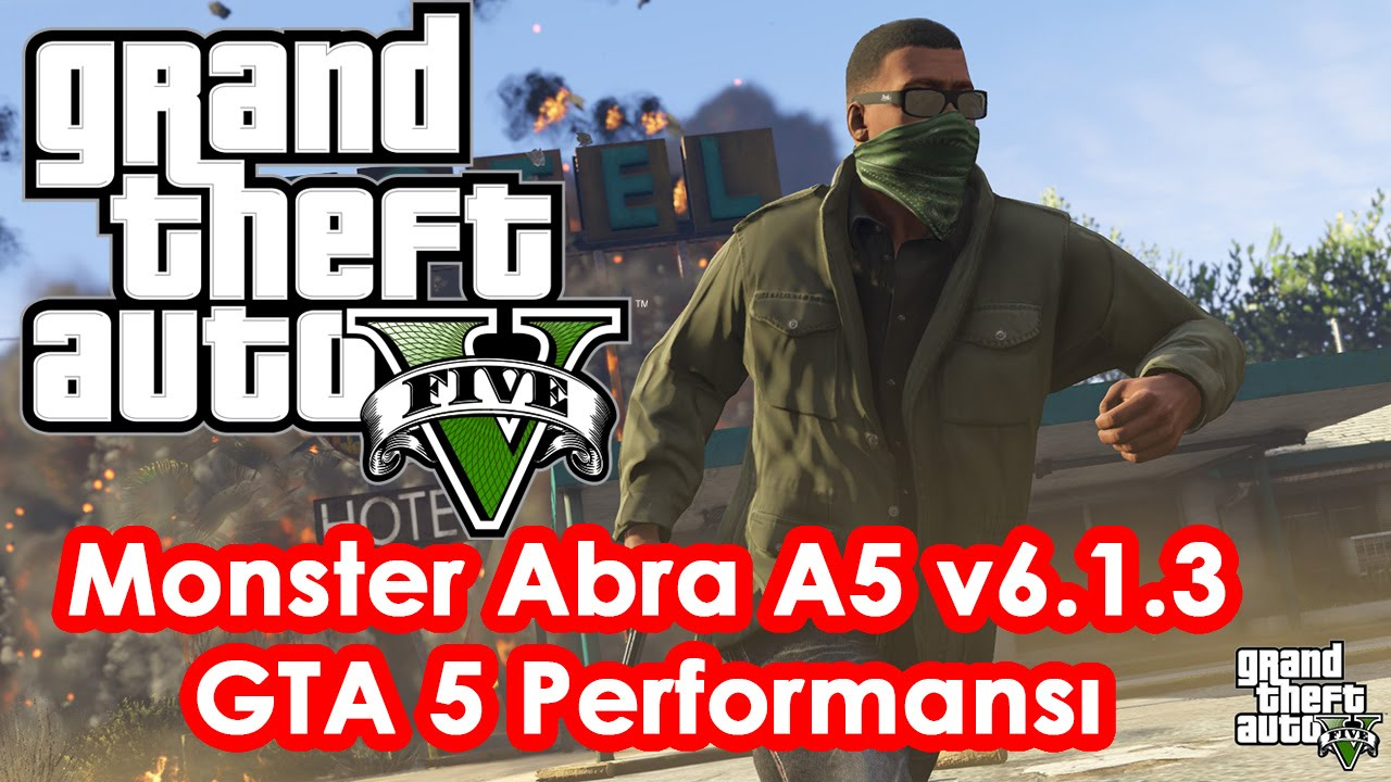 Monster Abra A5 V6.1.3 GTA 5 Performansı