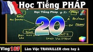 Học Tiếng Pháp # 20 : Đi LÀM VIỆC TRAVAILLER - học một lần biết ngay  - Cuộc Sống Bên PHÁP vlog 187