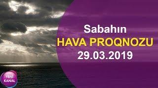 Sabahın HAVA PROQNOZU - 29 MART 2019