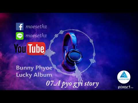 Bunny Phyoe (Lucky Album) 07 A pyo gyi story