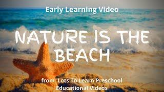 Early Learning | Nature Is The Beach | Lots To Learn Educational Children