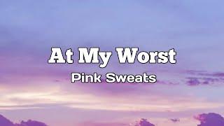 At My Worst - Pink Sweats (Lyrics)