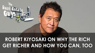 Robert Kiyosaki on Why the Rich Get Richer and How You Can, Too