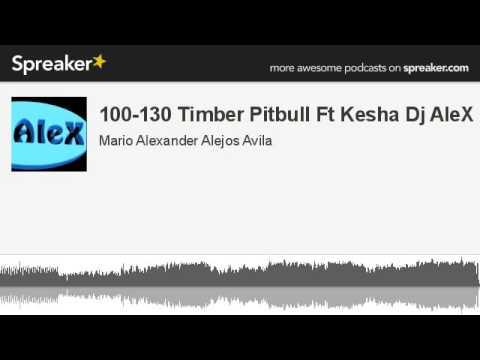 100-130 Timber Pitbull Ft Kesha Dj AleX (hecho con Spreaker)