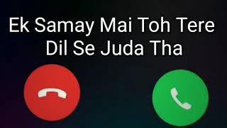 Ek samay mai Toh Tere Dil se juda Tha [popular ringtone]