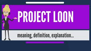 What is PROJECT LOON? What does PROJECT LOON mean? PROJECT LOON meaning & explanation