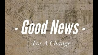 2018, July 15 - Good News...For A Change Service 2