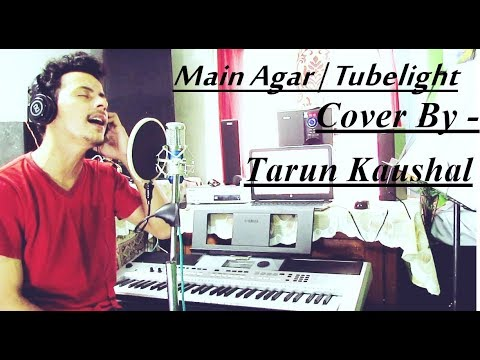 tubelight---main-agar- -salman-khan- -atif-aslam- -pritam- -cover-by-tarun-kaushal