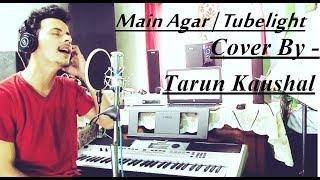 Tubelight - Main Agar   Salman Khan   Atif Aslam   Pritam   Cover By Tarun Kaushal